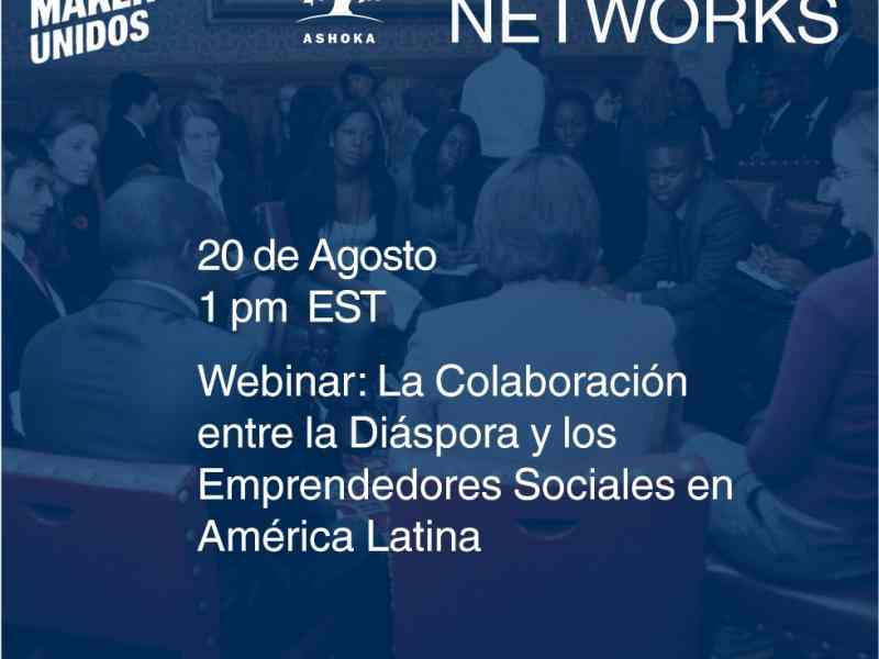 A flyer indicating the date and time of the webinar: 20 de Agosto at 1PM EST and the title of the Webinar: La Colaboración entre Emprendedores Sociales en América Latina y la Diáspora.  The top features the logos of Changemakers Unidos and Ashoka Diaspora Networks.  The IOM and iDiaspora logos are placed at the bottom.