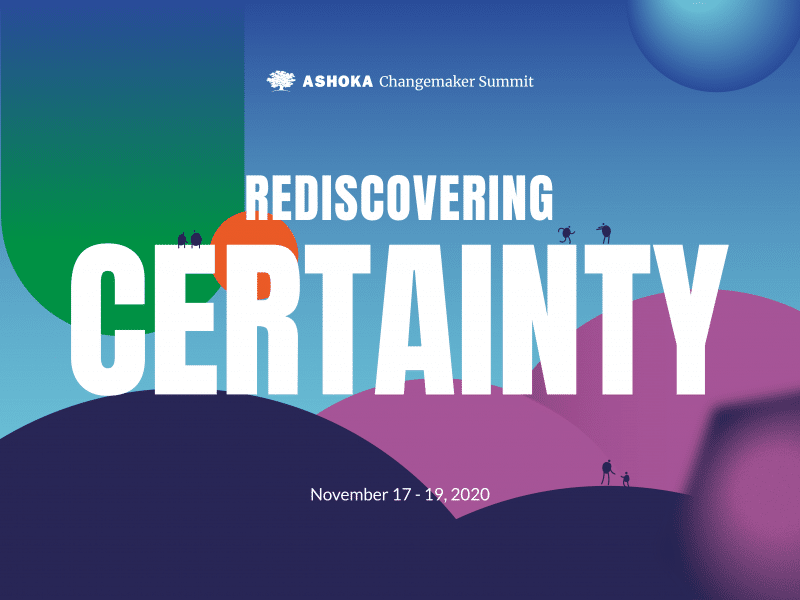 Ashoka Changemaker Summit 2020: Rediscovering Certainty
